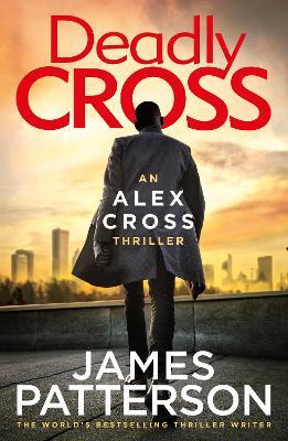Deadly Cross: (Alex Cross 28) by James Patterson