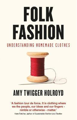 Folk Fashion by Amy Twigger Holroyd