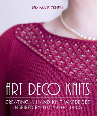 Art Deco Knits: Creating a hand-knit wardrobe inspired by the 1920s - 1930s by Jemima Bicknell