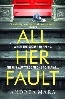 All Her Fault: Sunday Times Crime Book of the Month by Andrea Mara