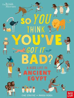 British Museum: So You Think You've Got It Bad? A Kid's Life in Ancient Egypt by Chae Strathie