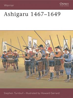 Ashigaru 1467-1649 by S.R. Turnbull