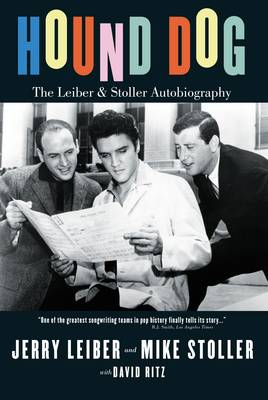 Hound Dog: The Leiber and Stoller Autobiography by Jerry Leiber