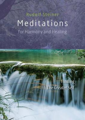 Meditations  for Harmony and Healing: Finding The Greater Self by Rudolf Steiner