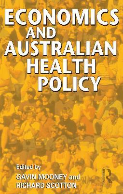 Economics and Australian Health Policy by Gavin Mooney