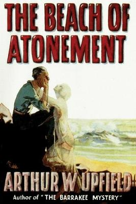 The Beach of Atonement by Arthur W. Upfield