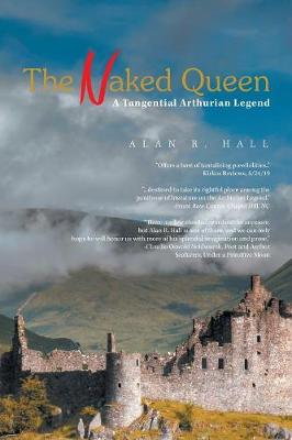 The Naked Queen: A Tangential Arthurian Legend by Alan R Hall