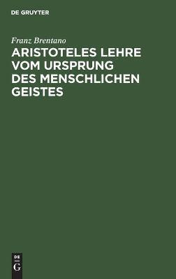 Aristoteles Lehre vom Ursprung des menschlichen Geistes by Franz Brentano