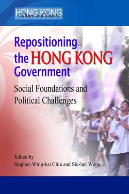 Repositioning the Hong Kong Government - Social Foundations and Political Challenges book