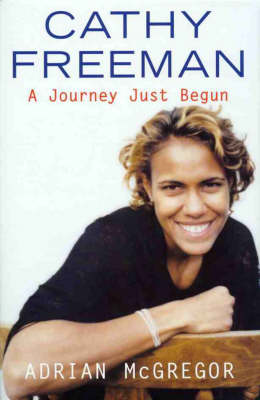 Cathy Freeman Story: A Journey Just Begun by Cathy Freeman