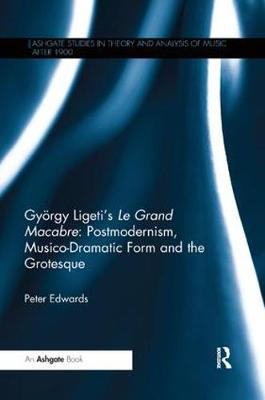 Gyoergy Ligeti's Le Grand Macabre: Postmodernism, Musico-Dramatic Form and the Grotesque book