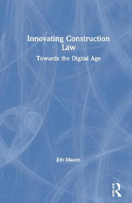 Innovating Construction Law: Towards the Digital Age book