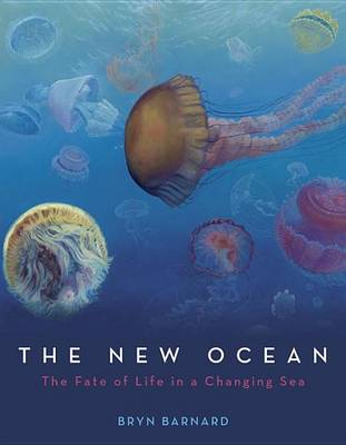 The New Ocean: The Fate of Life in a Changing Sea by Bryn Barnard