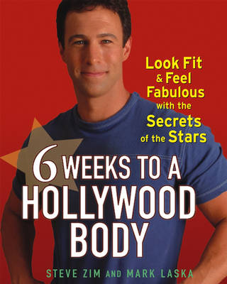 6 Weeks to a Hollywood Body: Look Fit and Feel Fabulous with the Secrets of the Stars by Steve Zim
