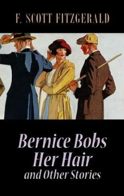 Bernice Bobs Her Hair and Other Stories by F. Scott Fitzgerald