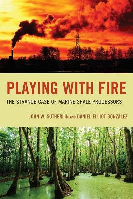 Playing with Fire: The Strange Case of Marine Shale Processors book