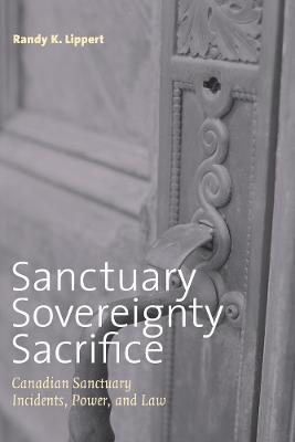 Sanctuary, Sovereignty, Sacrifice by Randy K. Lippert