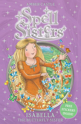 Spell Sisters: Isabella the Butterfly Sister by Amber Castle
