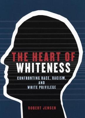 The Heart of Whiteness by Robert Jensen