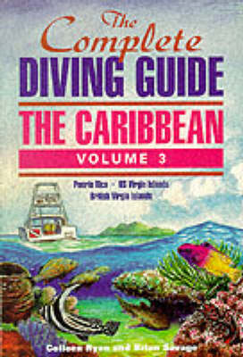 The Complete Diving Guide Puerto Rico, US Virgin Islands, British Virgin Islands v.3 by Colleen Ryan
