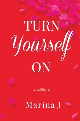 Turn Yourself On by Marina J