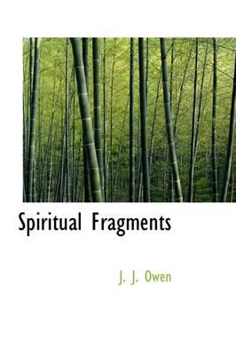 Spiritual Fragments by J J Owen