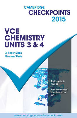 Cambridge Checkpoints VCE Chemistry Units 3 and 4 2015 by Roger Slade