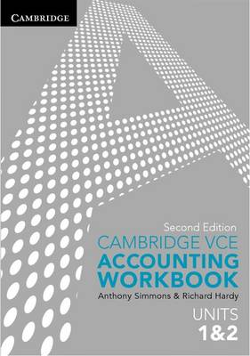 Cambridge VCE Accounting Units 1 and 2 Workbook by Anthony Simmons