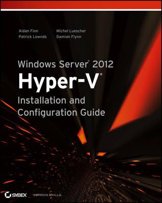Windows Server 2012 Hyper-v Installation and Configuration Guide by Aidan Finn