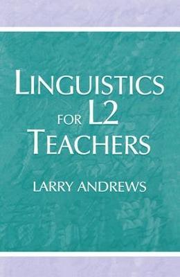 Linguistics for L2 Teachers by Larry Andrews
