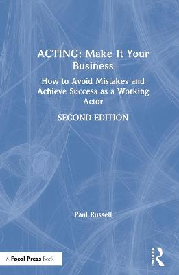 Acting: Make It Your Business: How to Avoid Mistakes and Achieve Success as a Working Actor by Paul Russell