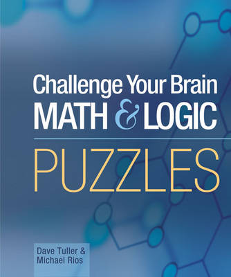 Challenge Your Brain Math & Logic Puzzles by Dave Tuller
