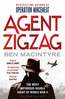 Agent Zigzag: The True Wartime Story of Eddie Chapman: The Most Notorious Double Agent of World War II by Ben Macintyre