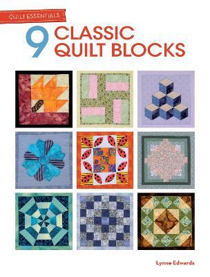 Quilt Essentials: 9 Classic Quilt Blocks by Lynne Edwards