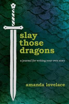 Slay Those Dragons: A Journal for Writing Your Own Story book