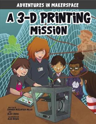 More information on 3-D Printing Mission by Shannon Mcclintock Miller