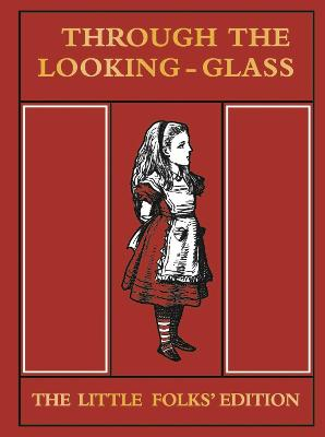 Through the Looking Glass Little Folks Edition by Lewis Carroll