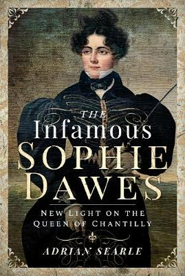The Infamous Sophie Dawes: New Light on the Queen of Chantilly book