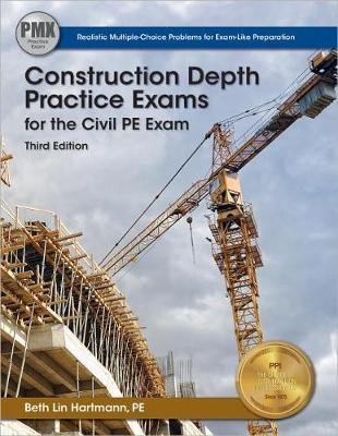 Construction Depth Practice Exams for the Civil PE Exam by Beth Lin Hartmann