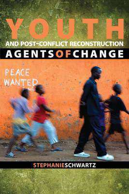 Youth and Post-Conflict Reconstruction by Stephanie Schwartz