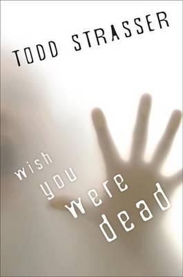 Wish You Were Dead by Todd Strasser
