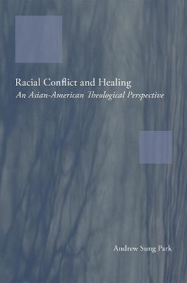 Racial Conflict and Healing by Andrew Sung Park