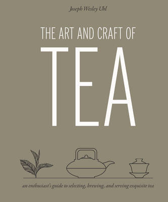 The Art and Craft of Tea by Joseph Wesley Uhl