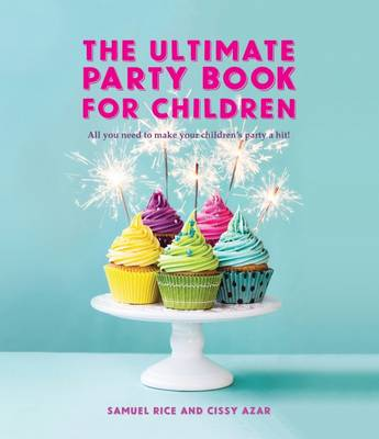 The Ultimate Party Book for Children by Samuel Rice