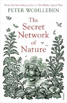 The Secret Network of Nature: The Delicate Balance of All Living Things by Peter Wohlleben