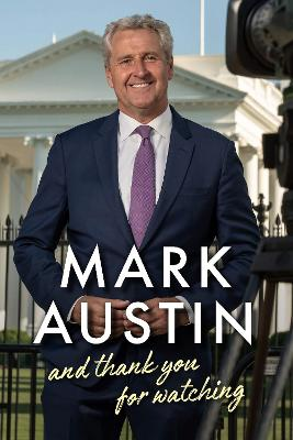 And Thank You For Watching: Extraordinary Stories from a Veteran News Journalist by Mark Austin