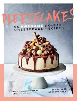 Pleesecakes: 60 AWESOME no-bake cheesecake recipes by Joe Moruzzi