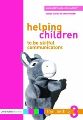 Helping Children to be Skilful Communicators by Avril Harpley