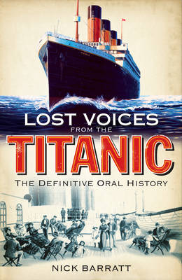 Lost Voices from the Titanic: The Definitive Oral History by Nick Barratt