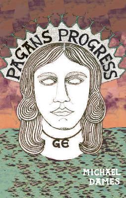 Pagan's Progress: A Ge-ography Primer by Michael Dames